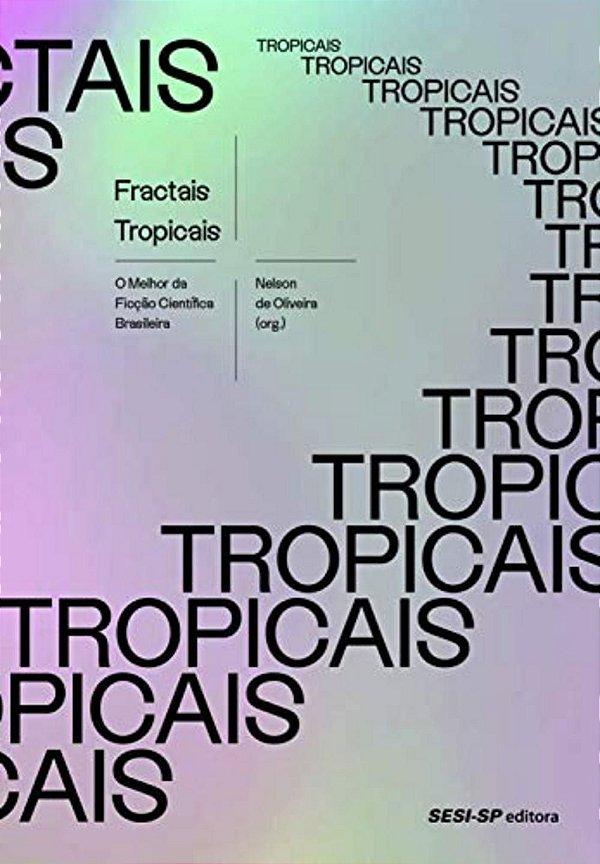 Fractais tropicais: O melhor da Ficção Científica Brasileira