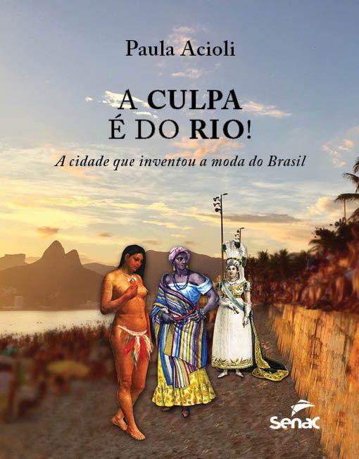 A culpa é do Rio! A cidade que inventou a moda no Brasil