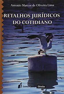 Retalhos Jurídicos do Cotidiano [Paperback] Antônio Marcos de Oliveira Lima