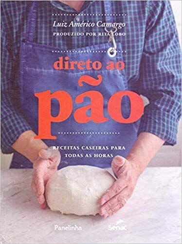 Direto ao pão: receitas caseiras para todas as horas [Hardcover] Américo Camargo, Luiz