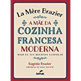 La Mère Brazier. A Mãe da Cozinha Francesa Moderna