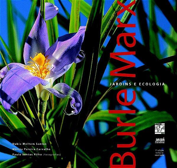 Burle Marx. Jardins e Ecologia