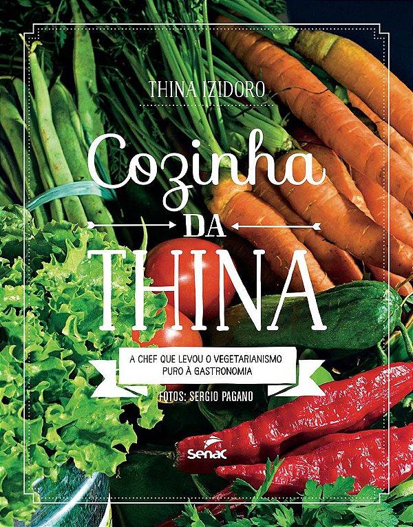 Cozinha da Thina. A Chef que Levou o Vegetarianismo Puro a Gastronomia: a Chef que Levou o Vegetarianismo Puro à Gastron