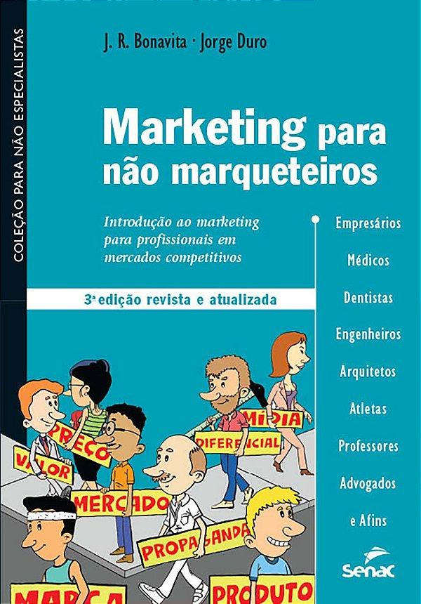 Marketing Para Não-Marqueteiros: Introdução ao Marketing Para Profissionais em Mercados Competitivos