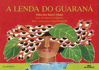 LENDA DO GUARANA MAIS TRES HISTORIAS INDIGENAS, A