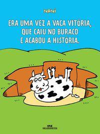 Era uma Vez a Vaca Vitória, Que Caiu no Buraco e Acabou a História