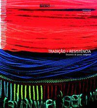 Tradição e resistência Encontro de povos indígenas