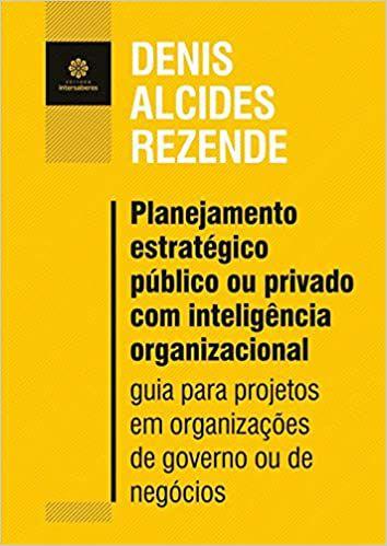 Planejamento estratégico público ou privado com inteligência organizacional:: guia para projetos em organizações de governo ou de negócios