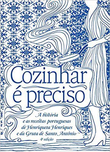 Cozinhar É Preciso: a história e as receitas portuguesas de Henriqueta Henriques e da Gruta de Santo Antônio [Hardcover]