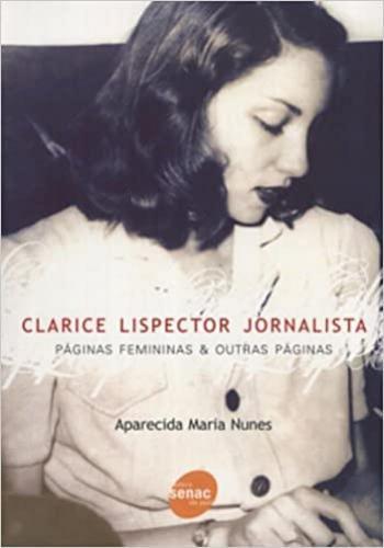 Clarice Lispector Jornalista Maria Nunes