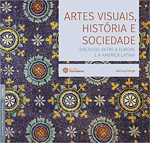 ARTES VISUAIS, HISTORIA E SOCIEDADE: DIALOGOS ENTRE A EUROPA