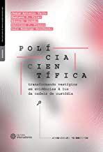 Polícia científica : transformando vestígios em evidências à luz da cadeia de custódia
