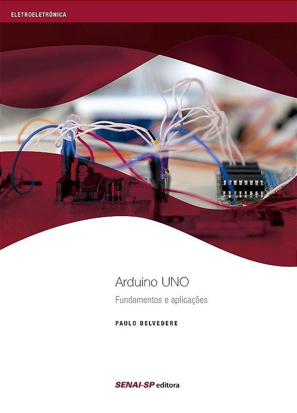 Arduino Uno. Fundamentos e Aplicações [Paperback] Paulo Belvedere