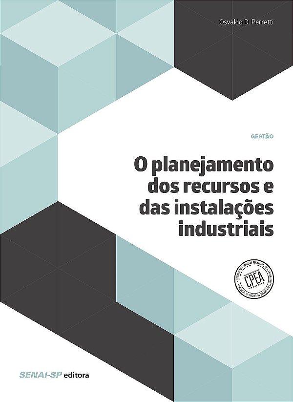 O Planejamento dos Recursos e das Instalações Industriais