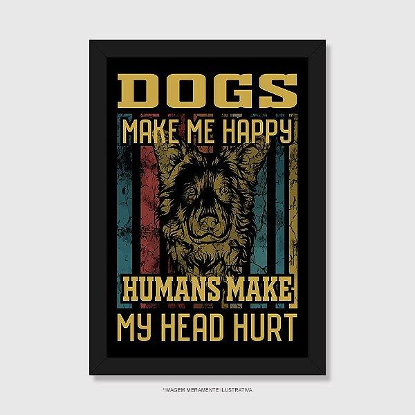 Quadro Dogs Make Me Happy, Humans Make My Head Hurt