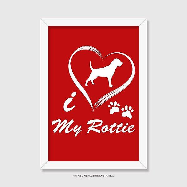 Quadro Cachorro Rottweiler I Love My Rottie - Modelo 3