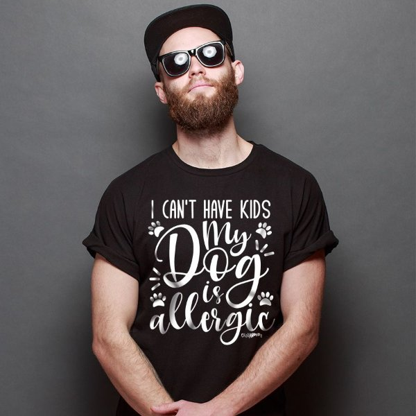 Camiseta I Can't Have Kids My Dog is Allergic
