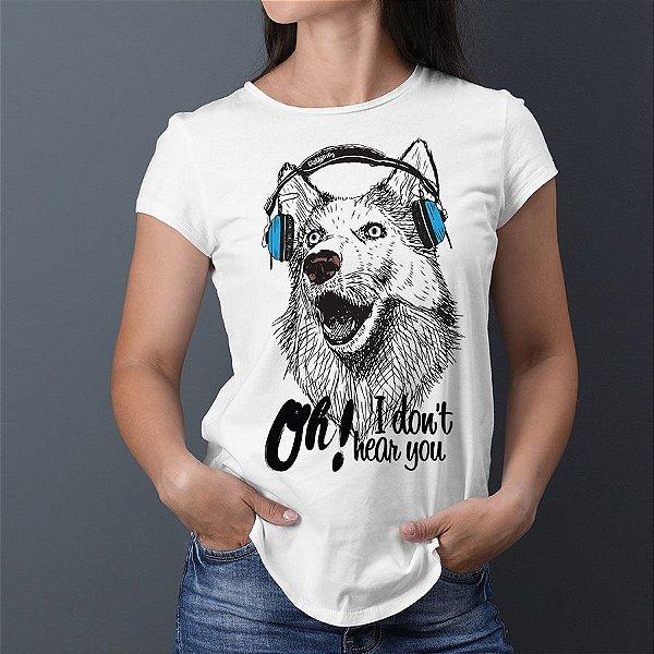 Camiseta Baby Look Cachorro Oh! I Don't Hear You