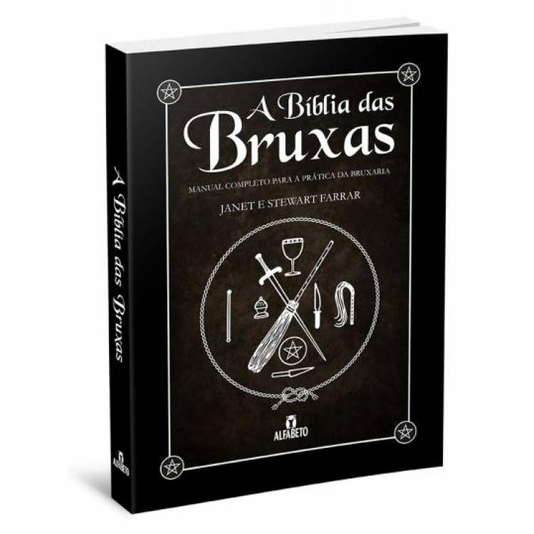 A Bíblia das Bruxas Manual Completo para a Prática da Bruxaria