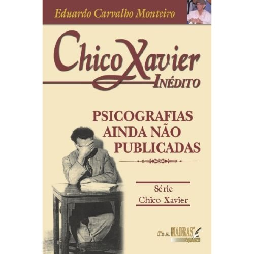 Chico Xavier Inédito - Psicografia ainda Não Publicadas