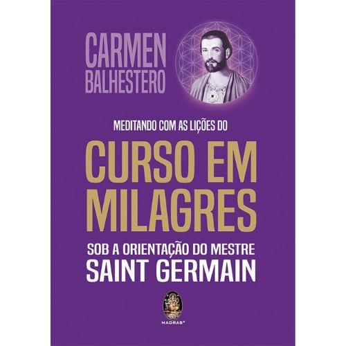 Meditando Com as Lições do Curso em Milagres - Sob a Orientação do Mestre Saint Germain