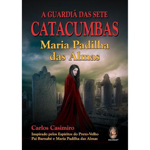 A Guardiã das Sete Catacumbas Maria Padilha das Almas