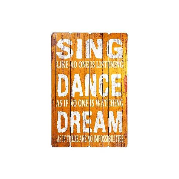 Placa decorativa - Sing, dance, dream