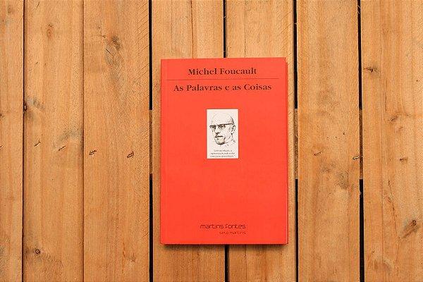 As Palavras e as coisas: uma arqueologia das ciências humanas - Michel Foucault