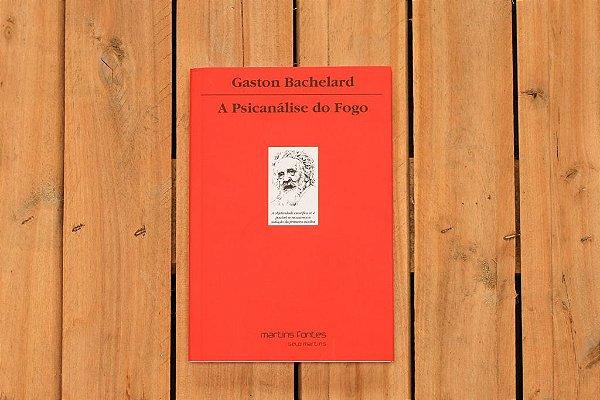A psicanálise do fogo - Gaston Bachelard