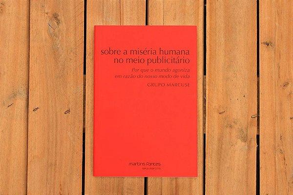 Sobre a miséria humana no meio publicitário - Grupo Marcuse