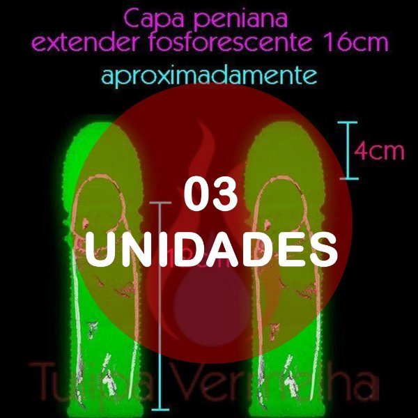 KIT03 - Capa peniana 16cm - extender fosforescente