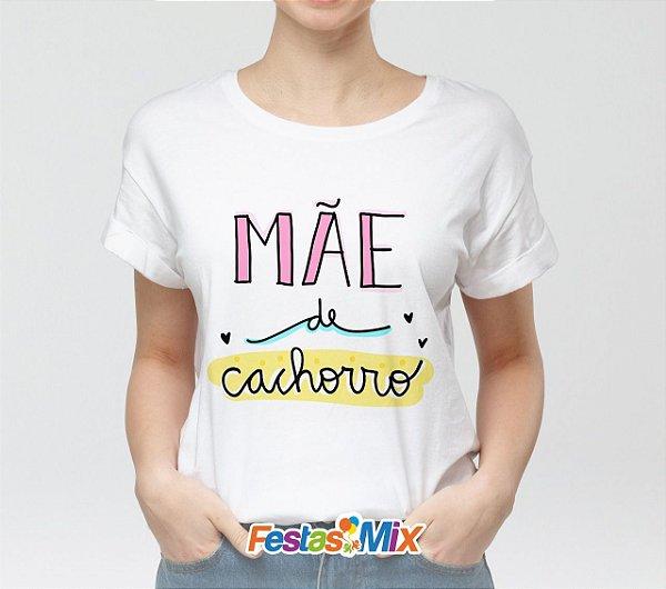 Camisa Personalizada - Mãe de Cachorro