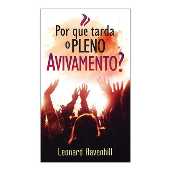 Por que Tarda o Pleno Avivamento? - Leonard Ravenhil / Editora Betânia