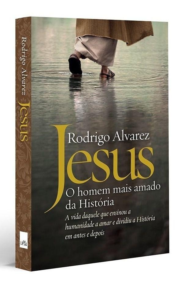 Livro Jesus O Homem Mais Amado da História - Rodrigo Alvarez