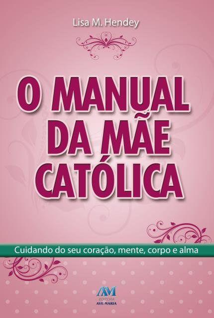 Livro Manual da Mãe Católica - Lisa M. Hendey