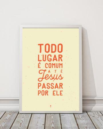 TODO LUGAR É COMUM ATÉ JESUS PASSAR