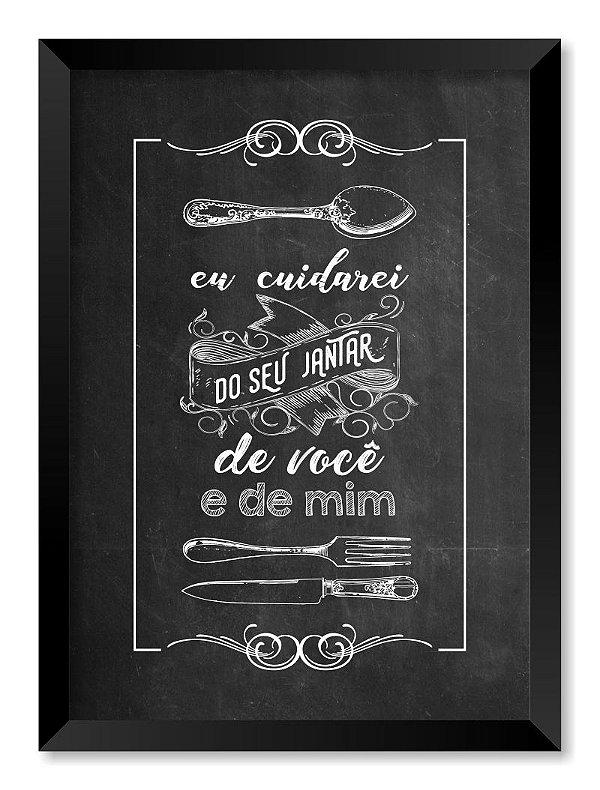 Quadro Eu Cuidarei do Seu Jantar de Você e de Mim