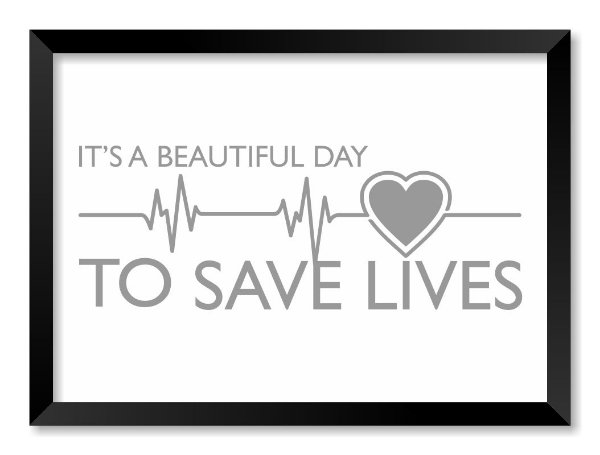 Quadro It's A Beautiful Day To Save Lives | Greys Anatomy