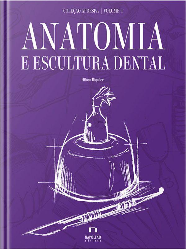 Coleção APDESP – Anatomia E Escultura Dental – Vol. I – 2° Edição Hilton Riquieri