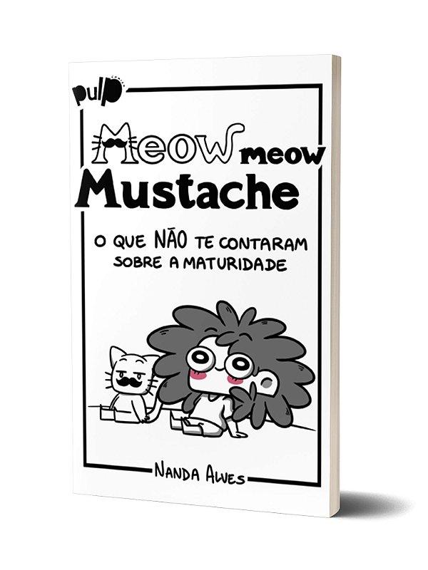 [PRÉ-VENDA / Previsão maio de 2020] Meow Meow Mustache: o que não te contaram sobre a maturidade
