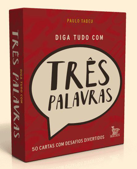 DIGA TUDO COM TRÊS PALAVRAS