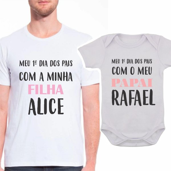 Body de Bebê e Camiseta Adulto Primeiro Dia dos Pais- Pai e Filha - PERSONALIZADO
