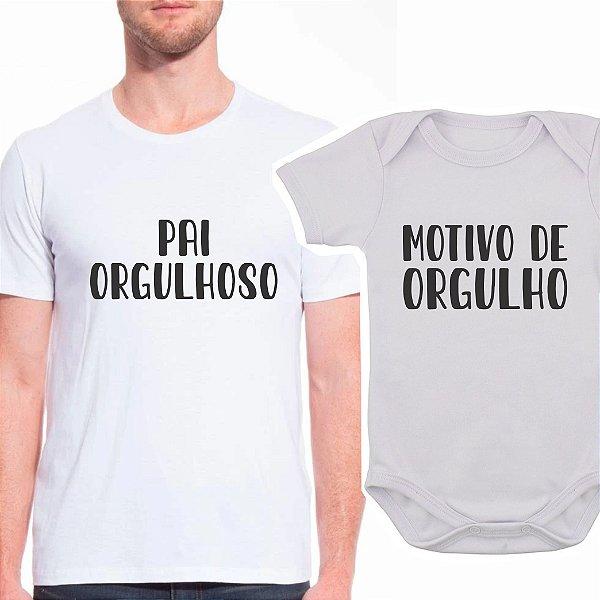 Body de Bebê e Camiseta Adulto Orgulho - Dia dos Pais