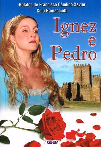 Ignez e Pedro - Relatos de Francisco Cândido Xavier - Caio Ramacciotti