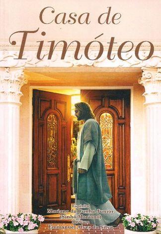 Casa de Timóteo - Emmanuel Alves da Silva - Espírito Sinhô Mariano