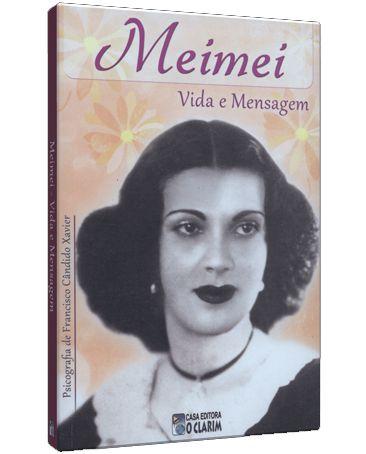 Meimei Vida e Mensagem - Psicografia de Francisco Cândido Xavier