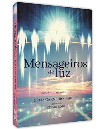 Mensageiros de Luz - Zélia Carneiro Baruffi pelo espírito Celmo Robel (Romance Mediúnico)