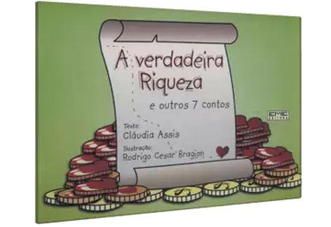 A Verdadeira Riqueza e outros 7 contos Texto: Cláudia Assis - Ilustração: Rodrigo Cesar Bragion