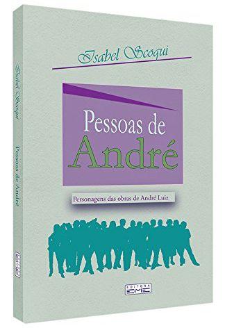 Pessoas de André - Isabel Scoqui (Personagens das obras de André Luiz)