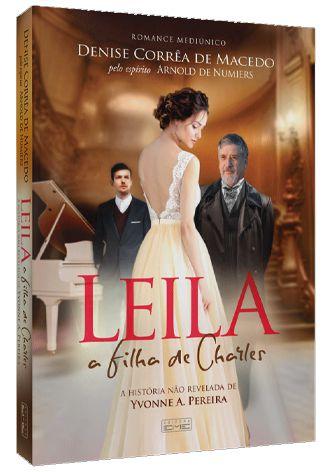 Leila a Filha de Charles - Denise Corrêa de Macedo Pelo Espírito Arnold de Numiers (Romance Mediúnico)